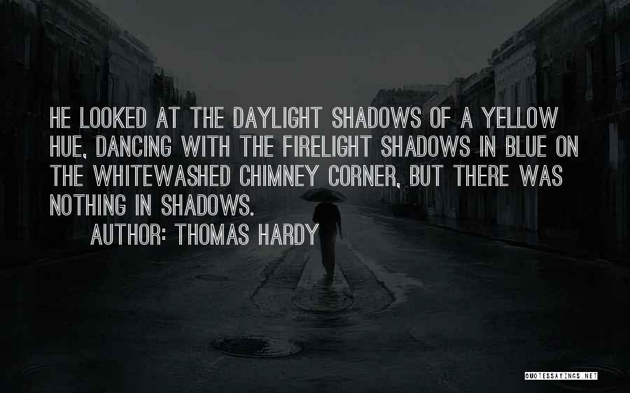 Nothing But Shadows Quotes By Thomas Hardy