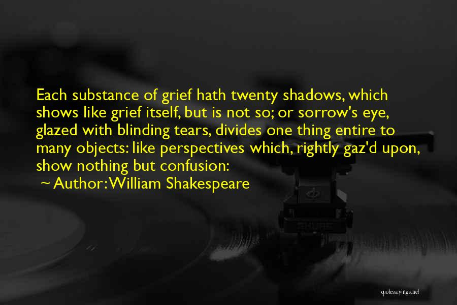 Nothing But Shadows Quotes By William Shakespeare