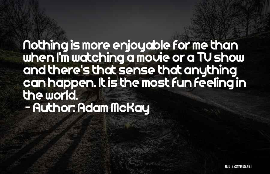 Nothing Can Happen Quotes By Adam McKay