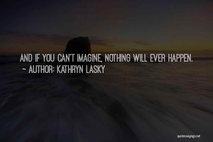 Nothing Can Happen Quotes By Kathryn Lasky
