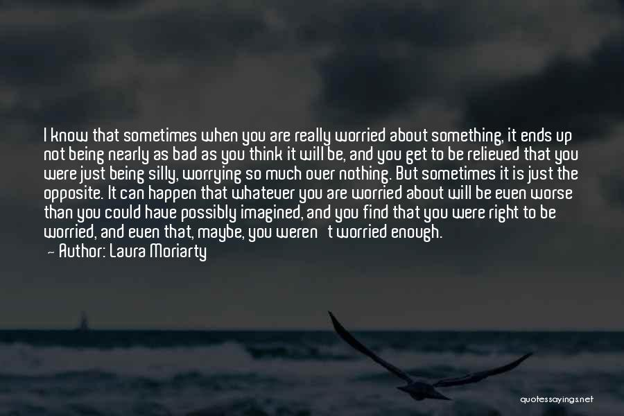 Nothing Can Happen Quotes By Laura Moriarty