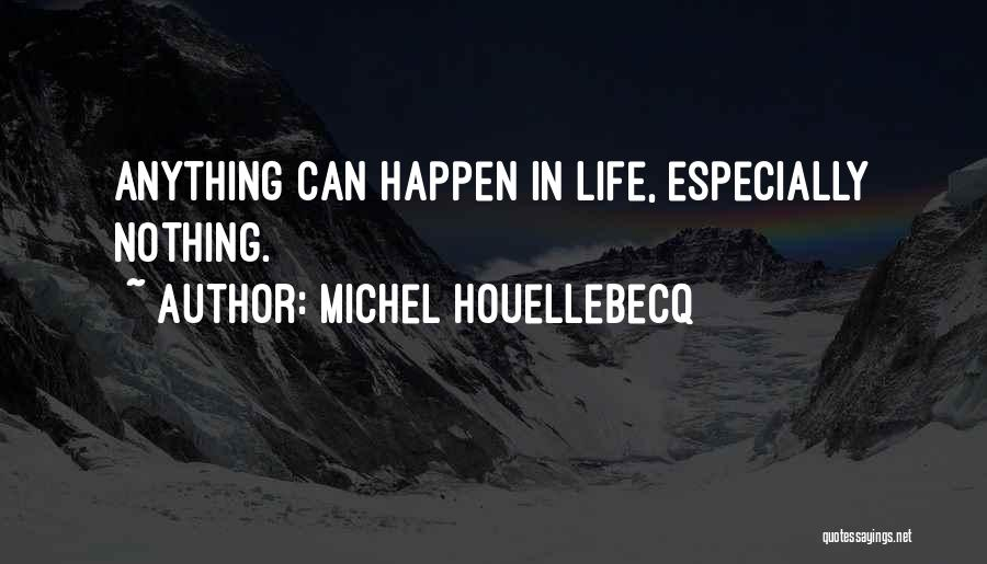 Nothing Can Happen Quotes By Michel Houellebecq