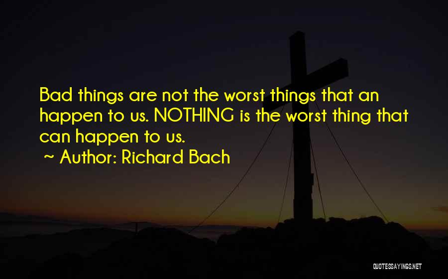 Nothing Can Happen Quotes By Richard Bach