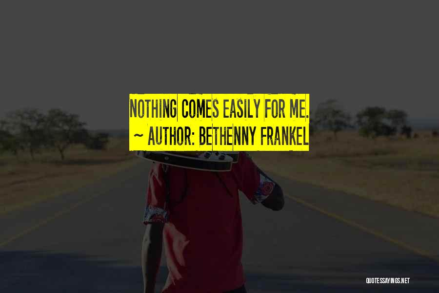Nothing Comes Easily Quotes By Bethenny Frankel