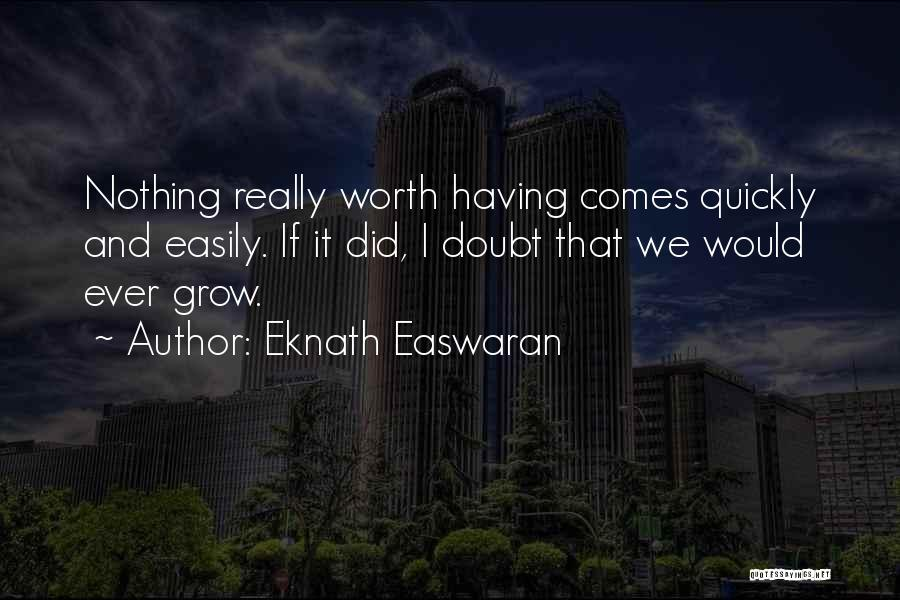 Nothing Comes Easily Quotes By Eknath Easwaran
