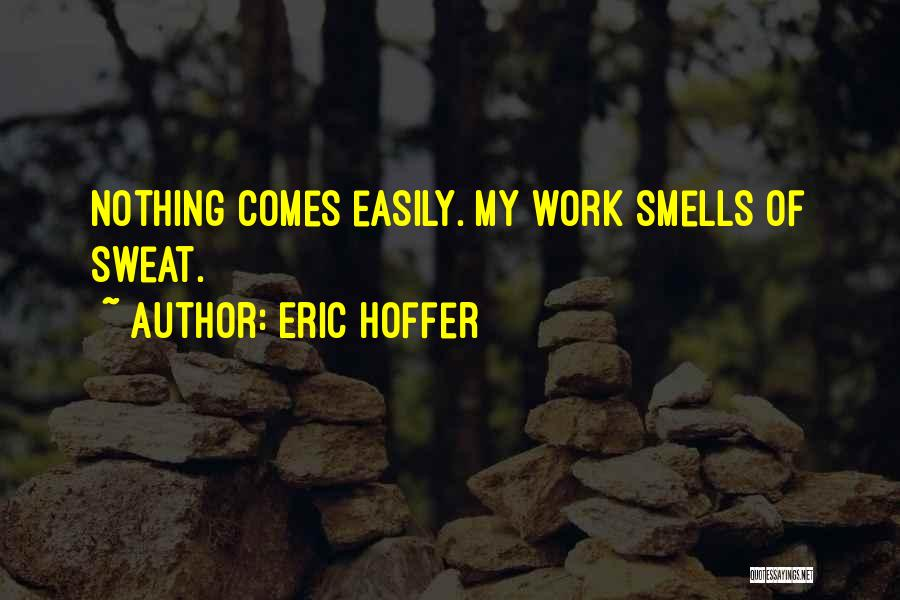 Nothing Comes Easily Quotes By Eric Hoffer
