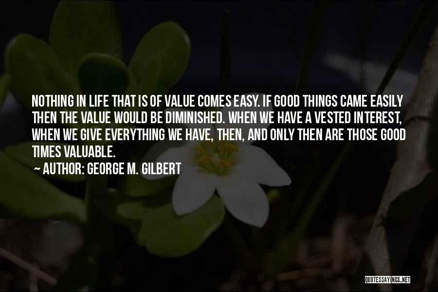 Nothing Comes Easily Quotes By George M. Gilbert