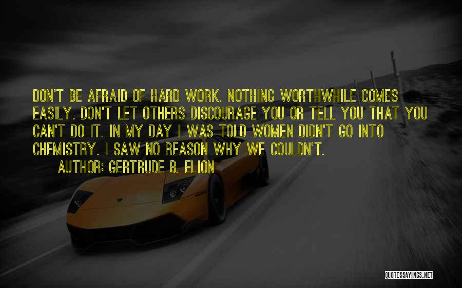 Nothing Comes Easily Quotes By Gertrude B. Elion