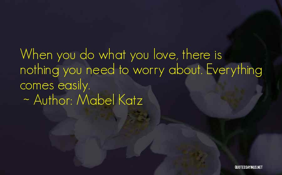 Nothing Comes Easily Quotes By Mabel Katz