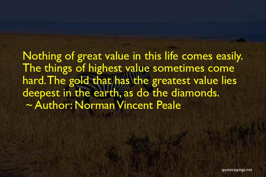 Nothing Comes Easily Quotes By Norman Vincent Peale