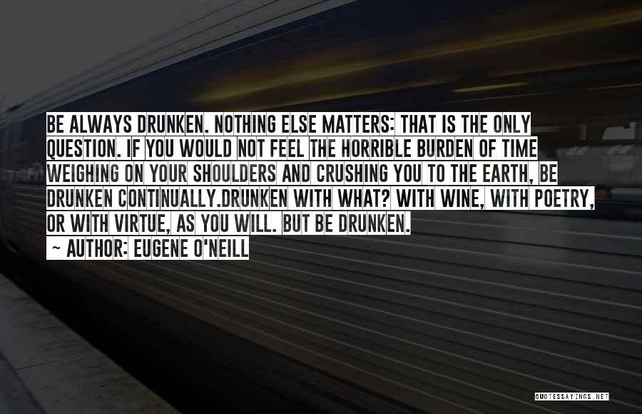 Nothing Else Matters But You Quotes By Eugene O'Neill