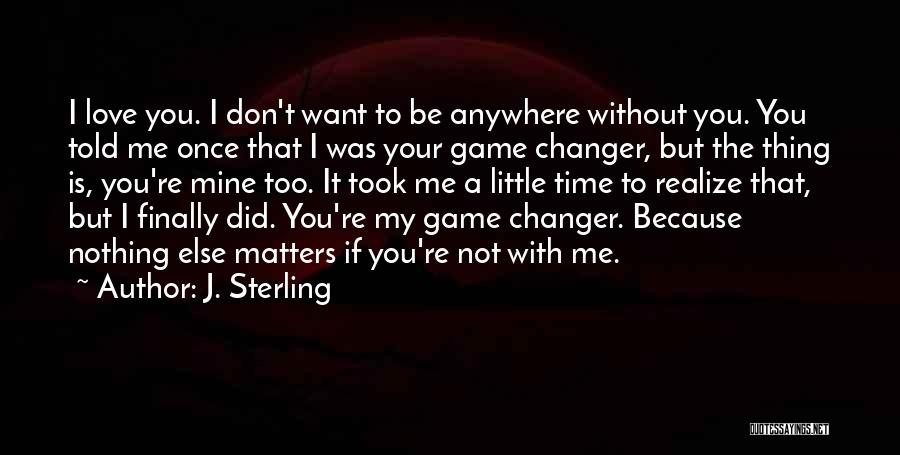 Nothing Else Matters But You Quotes By J. Sterling