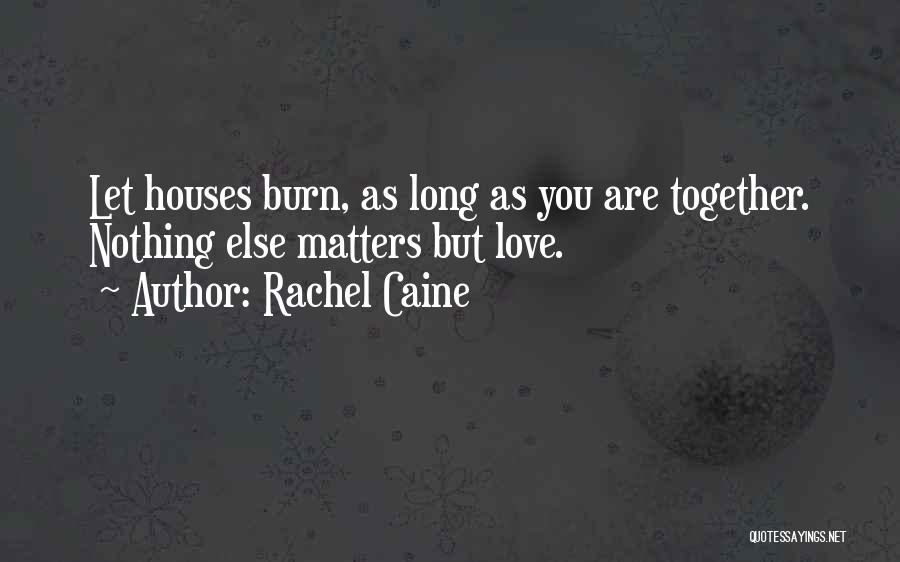 Nothing Else Matters But You Quotes By Rachel Caine