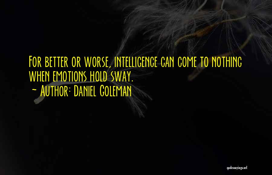 Nothing Ever Gets Better Quotes By Daniel Goleman