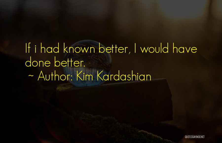Nothing Ever Gets Better Quotes By Kim Kardashian
