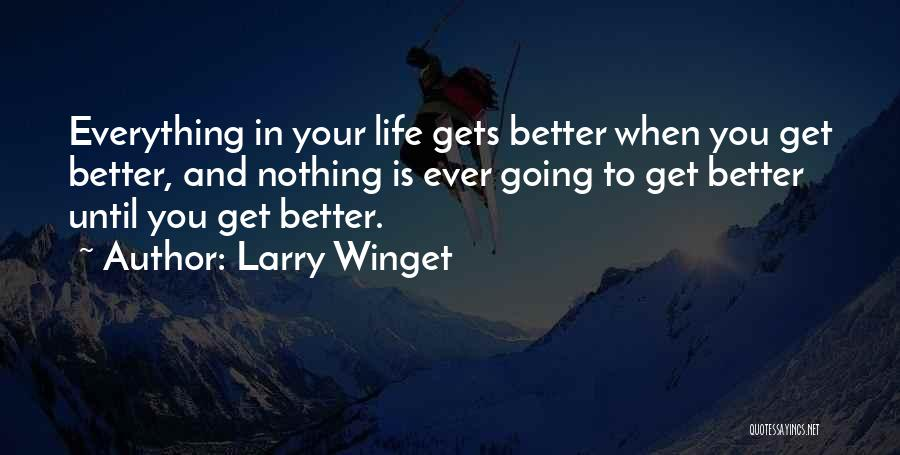 Nothing Ever Gets Better Quotes By Larry Winget