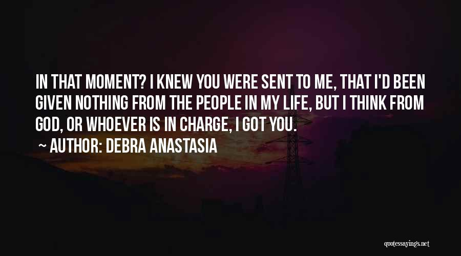 Nothing In Life Is Given To You Quotes By Debra Anastasia