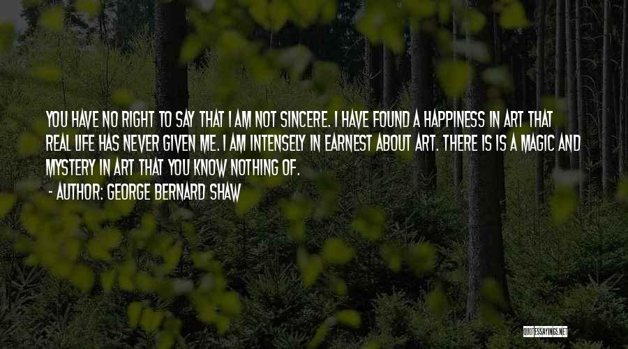 Nothing In Life Is Given To You Quotes By George Bernard Shaw