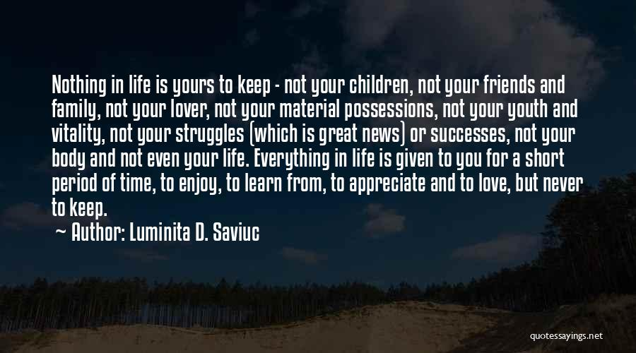 Nothing In Life Is Given To You Quotes By Luminita D. Saviuc