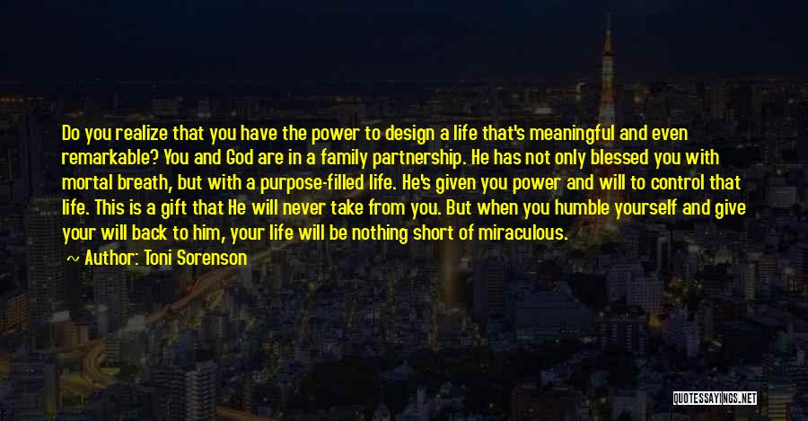 Nothing In Life Is Given To You Quotes By Toni Sorenson