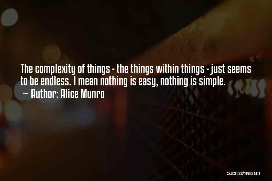 Nothing Is As Simple As It Seems Quotes By Alice Munro