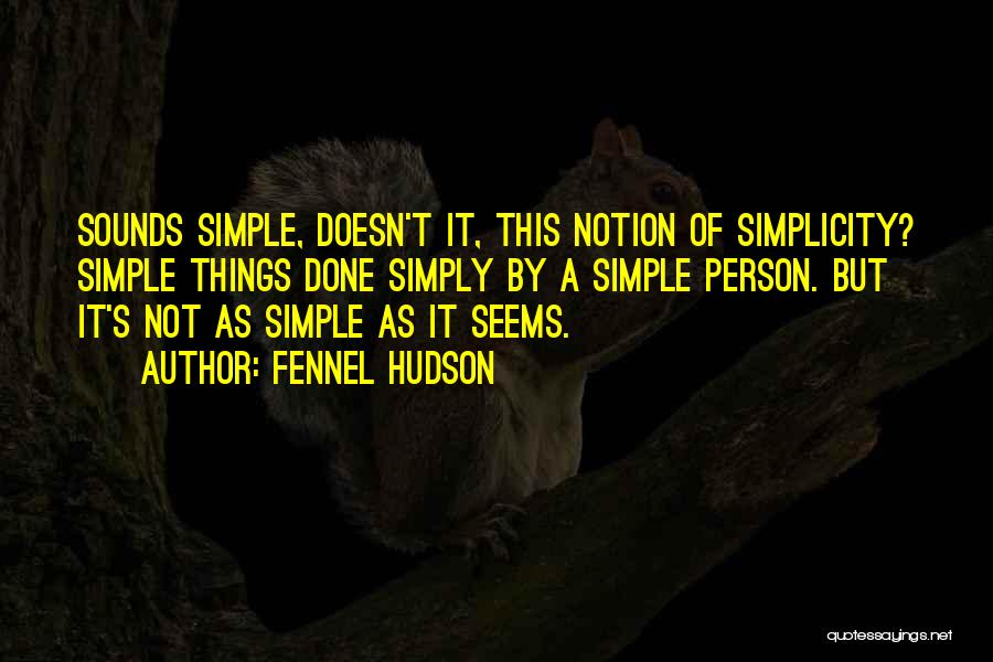 Nothing Is As Simple As It Seems Quotes By Fennel Hudson