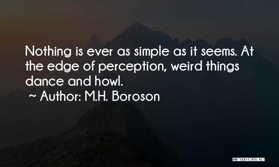 Nothing Is As Simple As It Seems Quotes By M.H. Boroson