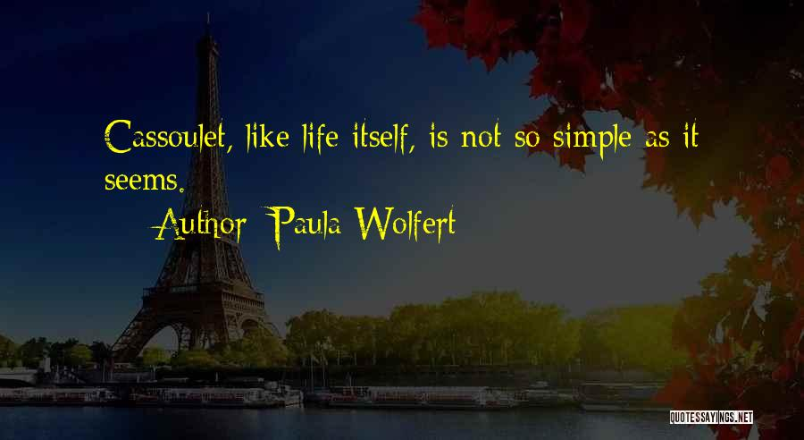 Nothing Is As Simple As It Seems Quotes By Paula Wolfert