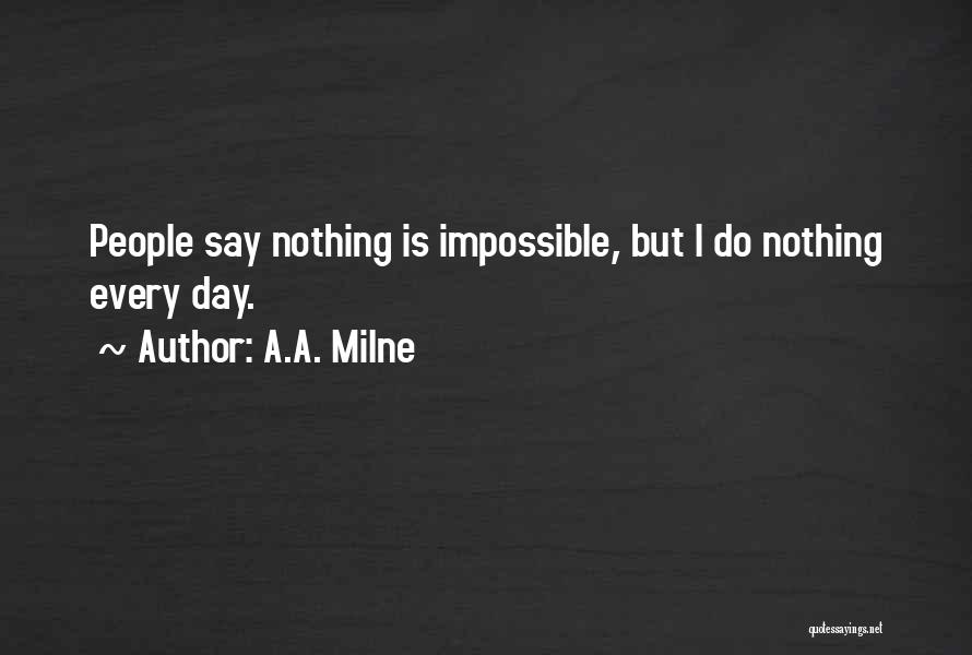 Nothing Is Impossible Inspirational Quotes By A.A. Milne