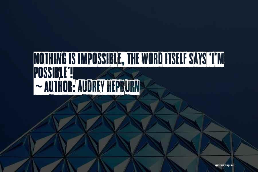 Nothing Is Impossible Inspirational Quotes By Audrey Hepburn