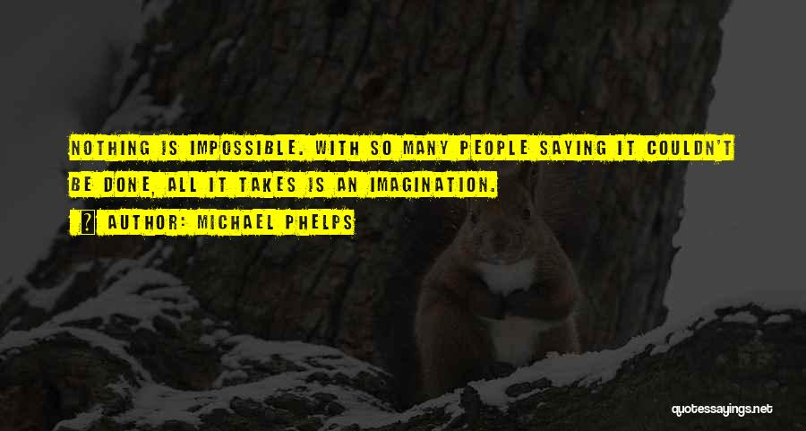 Nothing Is Impossible Inspirational Quotes By Michael Phelps