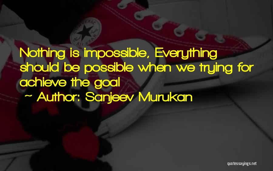 Nothing Is Impossible Inspirational Quotes By Sanjeev Murukan