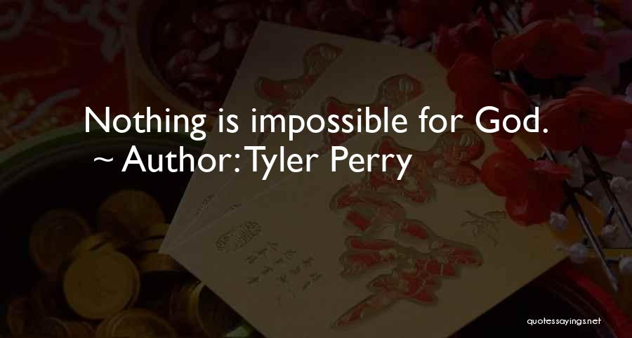 Nothing Is Impossible Inspirational Quotes By Tyler Perry