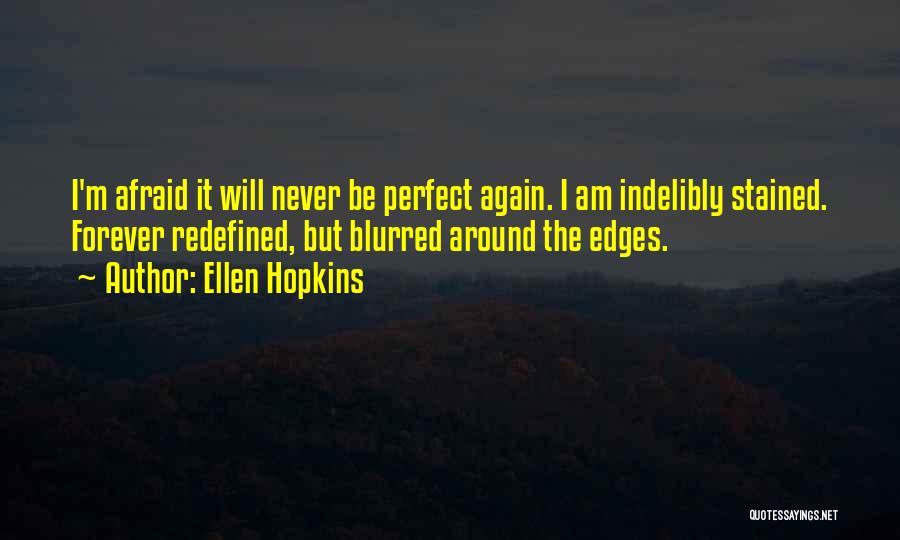 Nothing Is Never Perfect Quotes By Ellen Hopkins