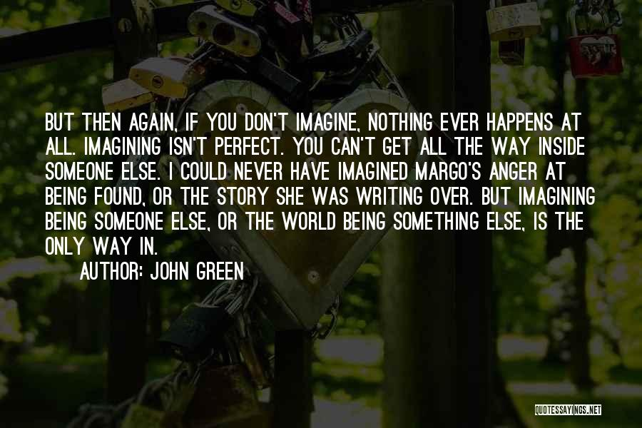 Nothing Is Never Perfect Quotes By John Green