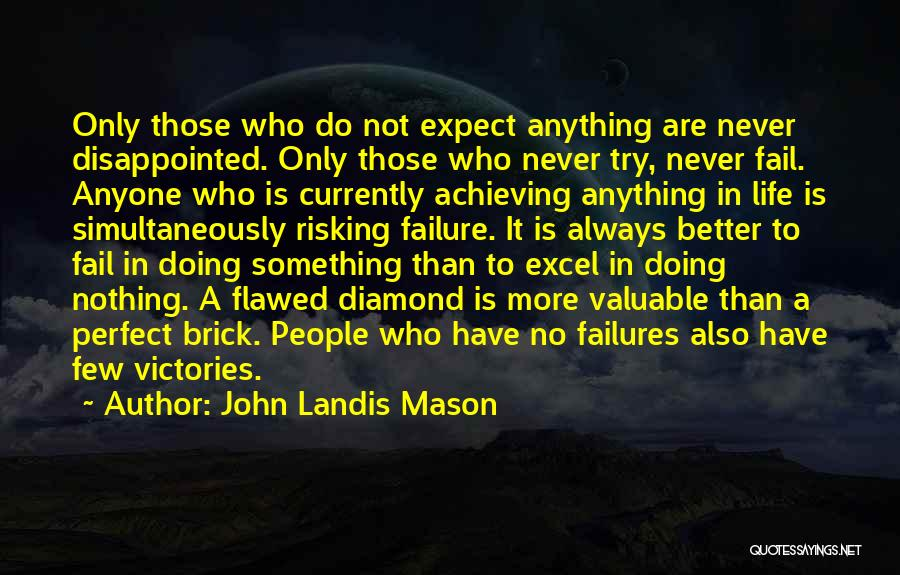 Nothing Is Never Perfect Quotes By John Landis Mason