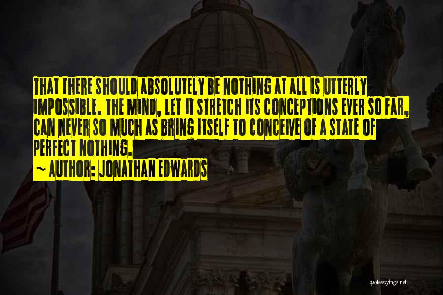 Nothing Is Never Perfect Quotes By Jonathan Edwards
