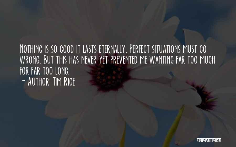 Nothing Is Never Perfect Quotes By Tim Rice