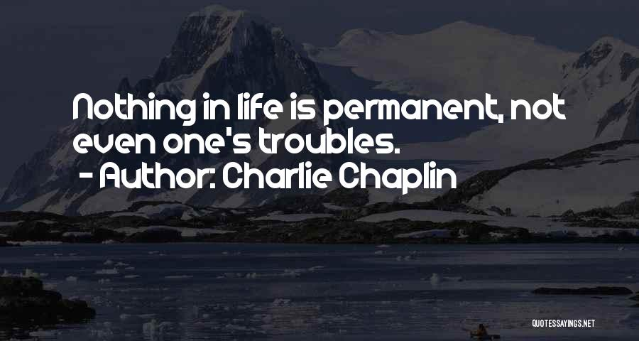 Nothing Is Permanent Quotes By Charlie Chaplin