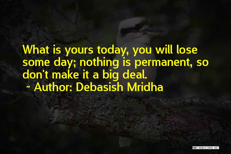 Nothing Is Permanent Quotes By Debasish Mridha