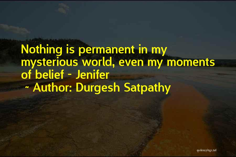 Nothing Is Permanent Quotes By Durgesh Satpathy