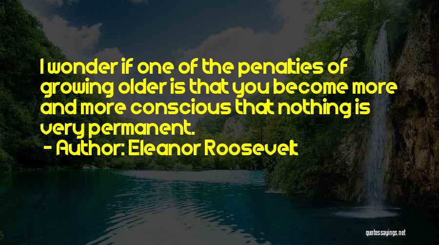 Nothing Is Permanent Quotes By Eleanor Roosevelt