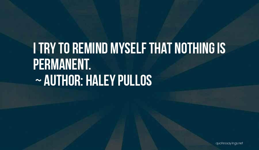 Nothing Is Permanent Quotes By Haley Pullos