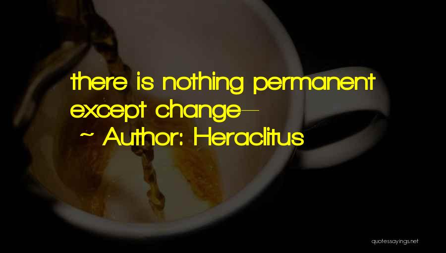 Nothing Is Permanent Quotes By Heraclitus