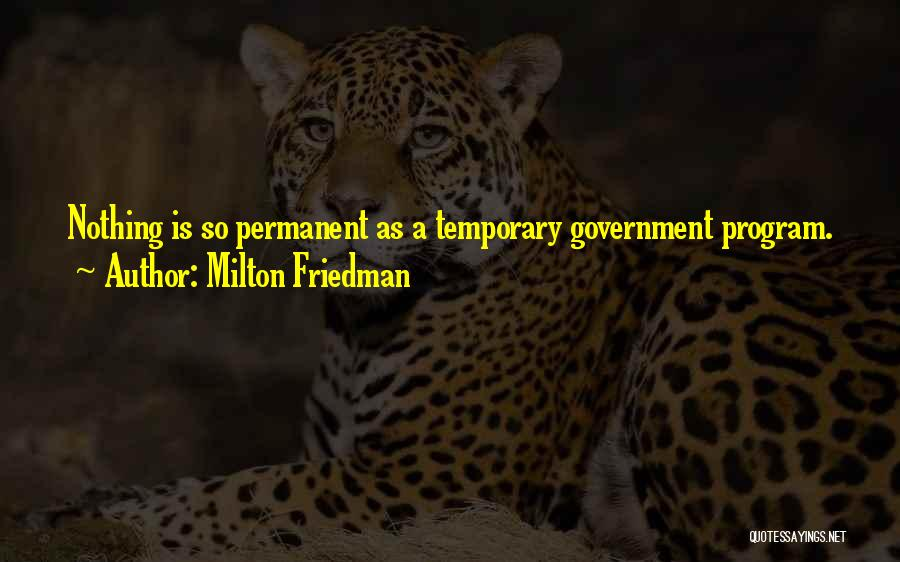 Nothing Is Permanent Quotes By Milton Friedman