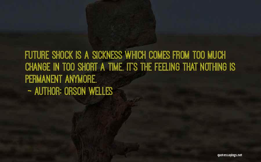 Nothing Is Permanent Quotes By Orson Welles