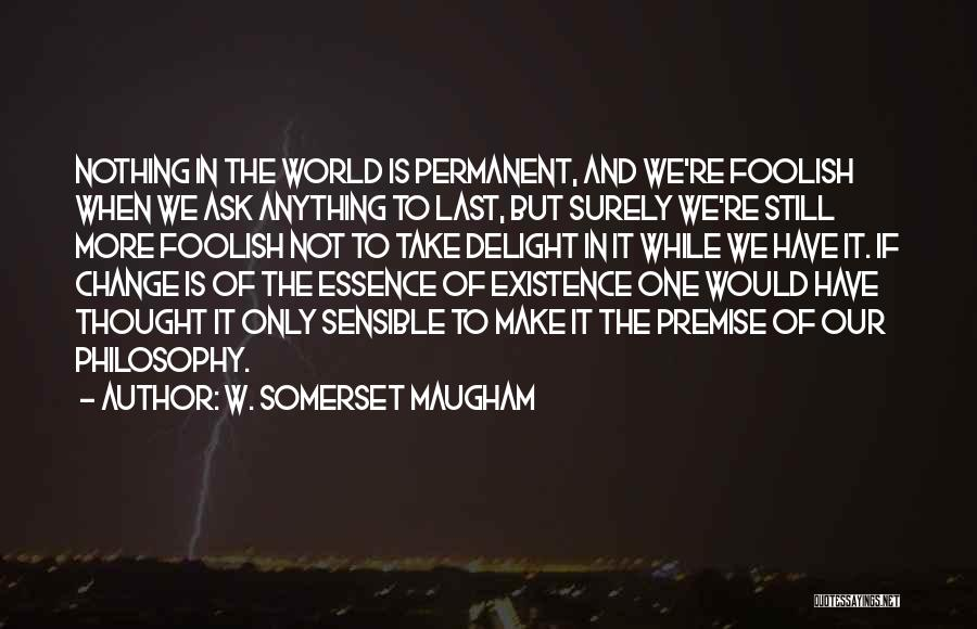 Nothing Is Permanent Quotes By W. Somerset Maugham