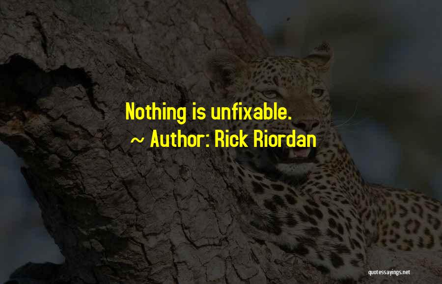 Nothing Is Unfixable Quotes By Rick Riordan