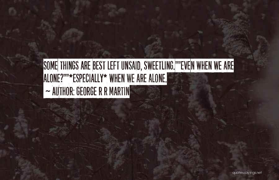 Nothing Left Unsaid Quotes By George R R Martin