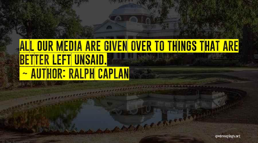 Nothing Left Unsaid Quotes By Ralph Caplan
